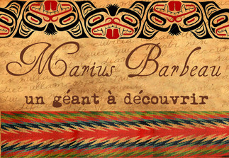 MARIUS BARBEAU, UN GÉANT À DÉCOUVRIR