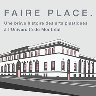 «Faire place. Une brève histoire des arts plastiques à l'Université de Montréal»