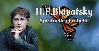Rencontre philosophique : H.P. Blavatsky, spirituelle et rebelle