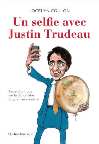 Lancement: Un selfie avec Justin Trudeau de Jocelyn Coulon