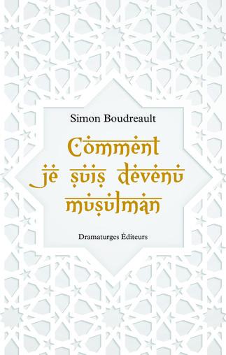 Comment je suis devenu musulman | Rencontre avec Simon Boudreault, dramaturge