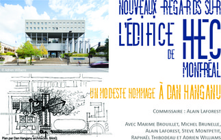 Nouveaux regards sur l'édifice de HEC Montréal, un modeste hommage à Dan Hanganu