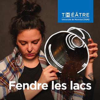 Fendre les lacs présenté par la troupe Théâtre Université de Montréal