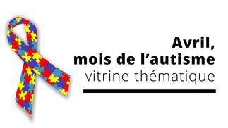 Vitrine thématique : Avril, mois de l'autisme à la Bibliothèque du campus Laval