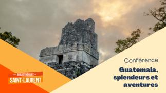Guatemala, splendeurs et aventures