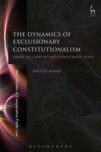 The Dynamics of Exclusionary Constitutionalism : Israel as a Jewish and Democratic State