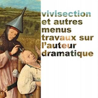Mémoire-création: «Vivisection et autres menus travaux sur l'auteur dramatique»
