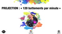 Projection : « 120 battements par minute »